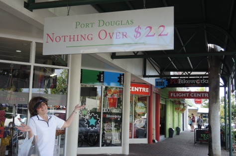 "Betsy thinks she might prefer America better, where you find stores where everything is ""Below 5"" dollars, and plenty of other ""dollar stores."" In the expensive Aussie resort of Port Douglas, they brag there is ""Nothing Over $22."""
